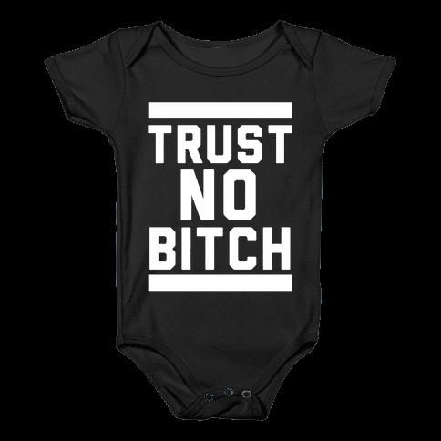 Trust No Bitch Baby Onesy