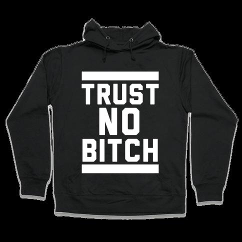 Trust No Bitch Hooded Sweatshirt