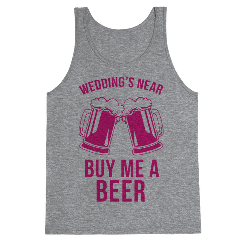 Wedding's Near, Buy Me a Beer Tank Top