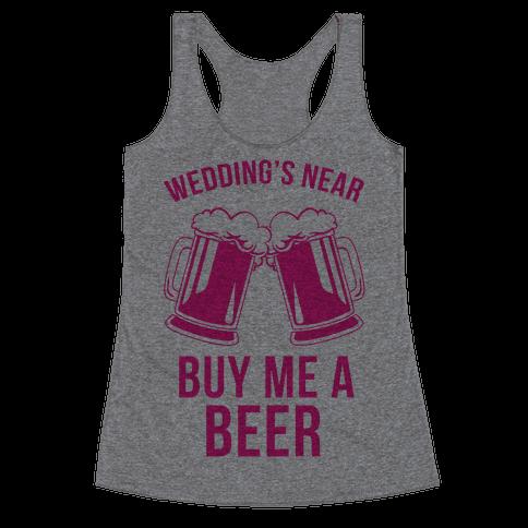 Wedding's Near, Buy Me a Beer Racerback Tank Top