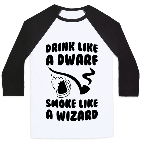 Drink Like A Dwarf, Smoke Like A Wizard Baseball Tee
