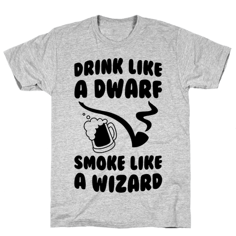 Drink Like A Dwarf, Smoke Like A Wizard Mens T-Shirt