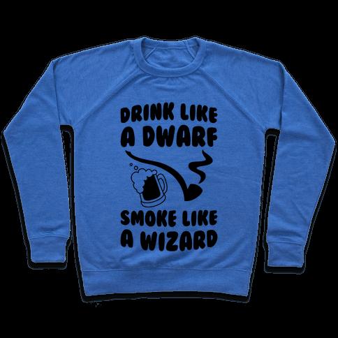 Drink Like A Dwarf, Smoke Like A Wizard Pullover