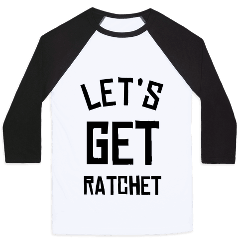 Lets Get Ratchet Baseball Tee