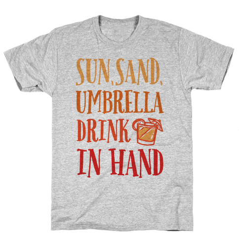Sun Sand Umbrella Drink In Hand Mens T-Shirt