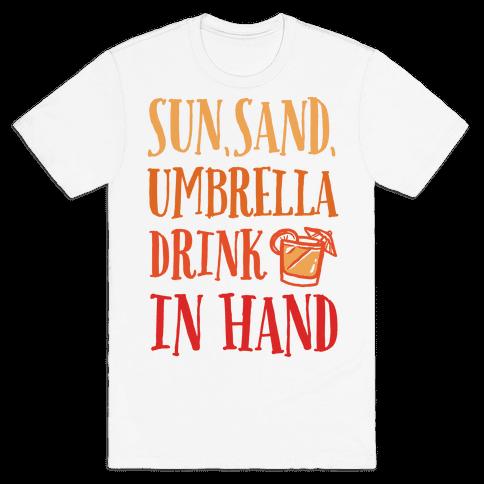 Sun Sand Umbrella Drink In Hand Mens T-Shirt