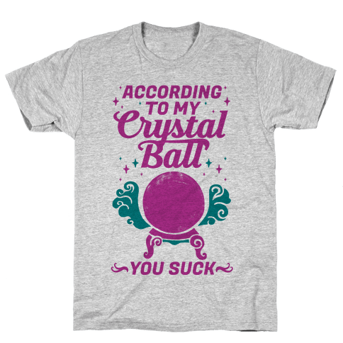 According To My Crystal Ball You Suck Mens T-Shirt
