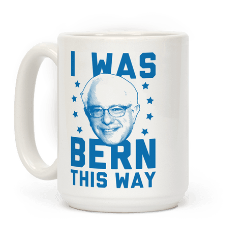 I Was Bern This Way