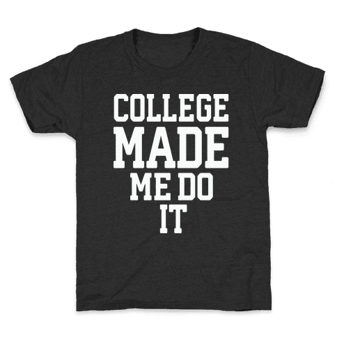 College Made Me Do It Kids T-Shirt