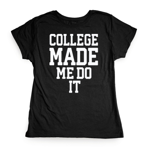 College Made Me Do It Womens T-Shirt