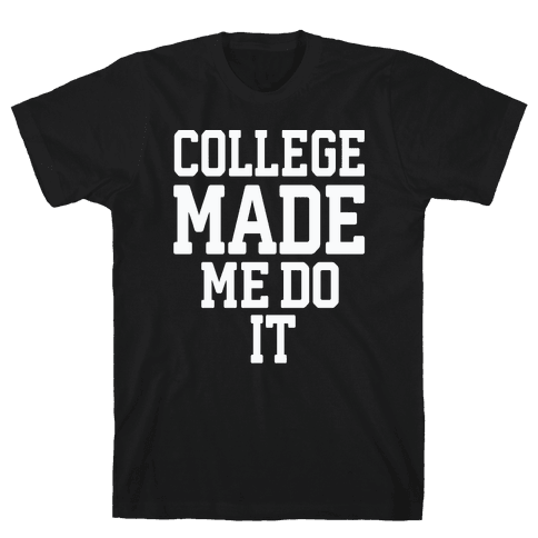 College Made Me Do It Mens T-Shirt