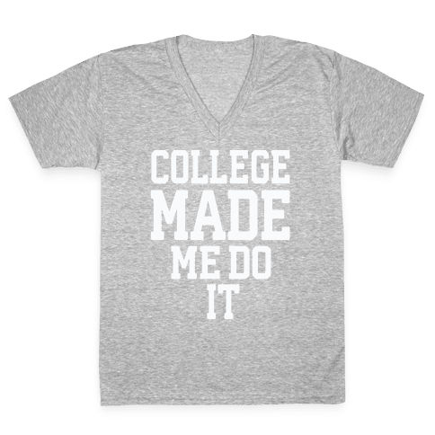 College Made Me Do It V-Neck Tee Shirt