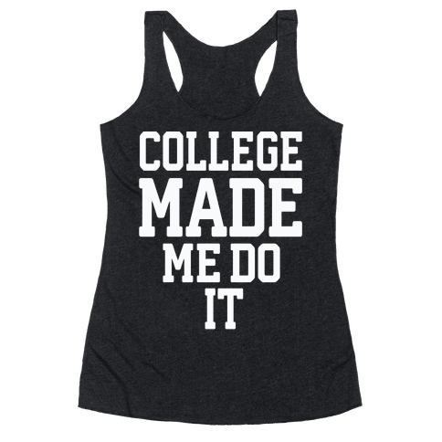 College Made Me Do It Racerback Tank Top