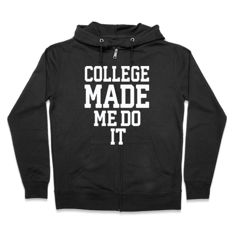 College Made Me Do It Zip Hoodie