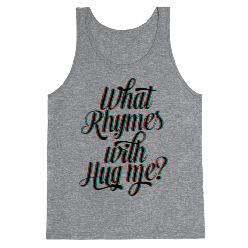 What Rhymes With Hug Me? Tank Top