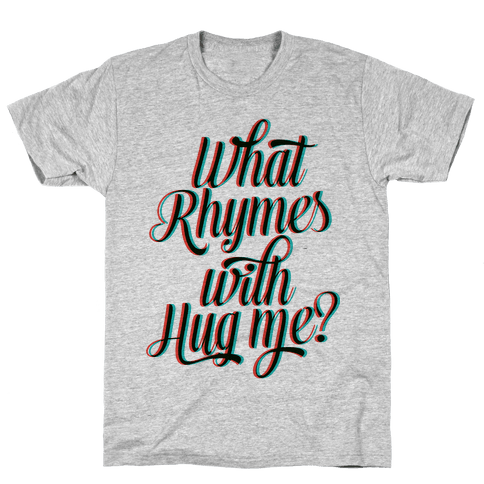 What Rhymes With Hug Me? Mens T-Shirt