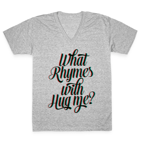 What Rhymes With Hug Me? V-Neck Tee Shirt