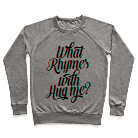 What Rhymes With Hug Me? Pullover