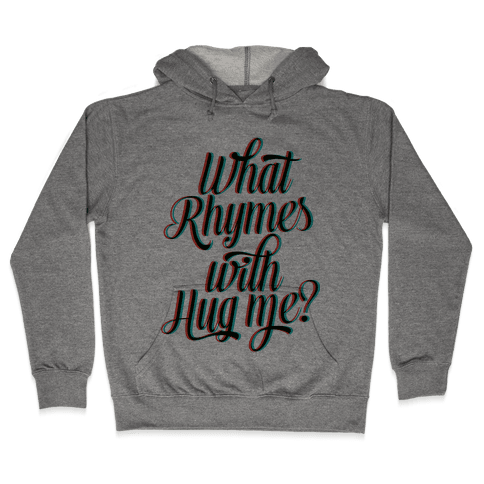 What Rhymes With Hug Me? Hooded Sweatshirt