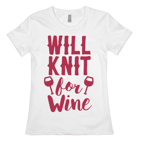 Will Knit For Wine Womens T-Shirt