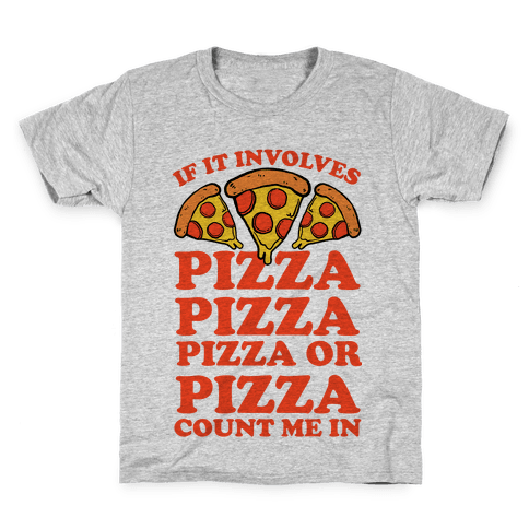 If It Involves Pizza, Pizza, Pizza or Pizza Count Me In Kids T-Shirt