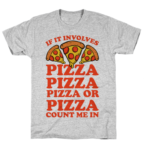 If It Involves Pizza, Pizza, Pizza or Pizza Count Me In Mens T-Shirt