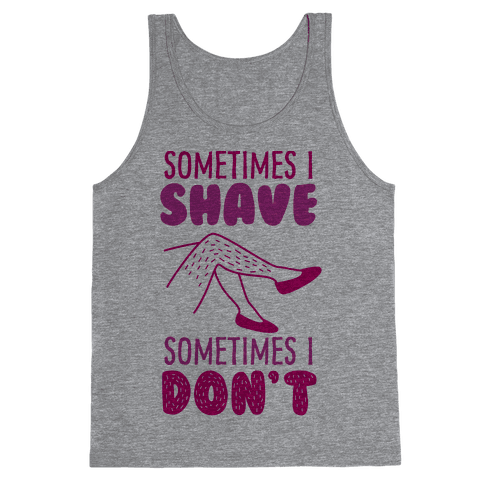Sometimes I Shave Tank Top
