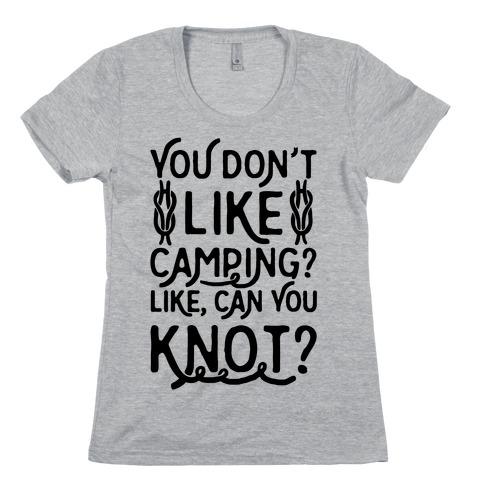 You Don't Like Camping? Womens T-Shirt