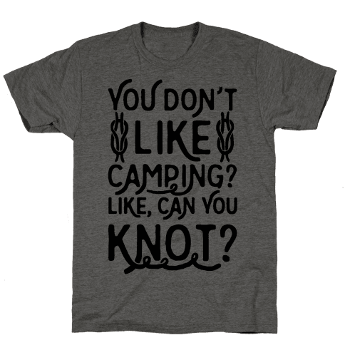 You Don't Like Camping? Mens T-Shirt