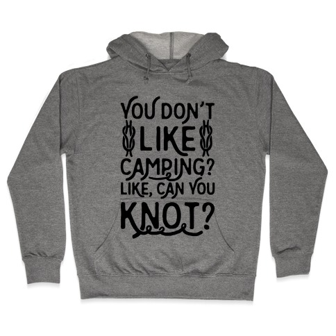 You Don't Like Camping? Hooded Sweatshirt