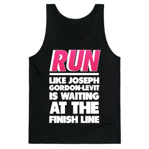 Run Like Joseph Gordon-Levitt is Waiting Tank Top