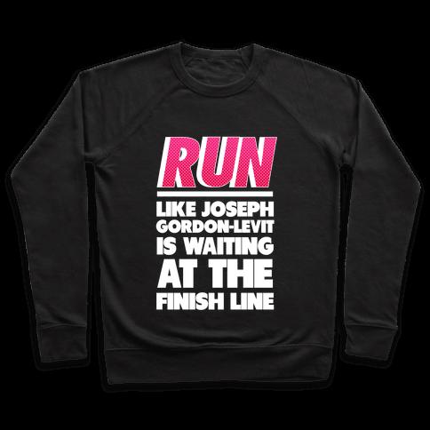 Run Like Joseph Gordon-Levitt is Waiting Pullover