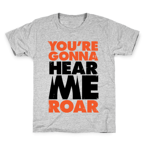 You're Gonna Hear Me Roar Kids T-Shirt