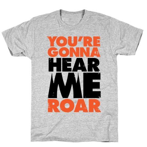 You're Gonna Hear Me Roar T-Shirt