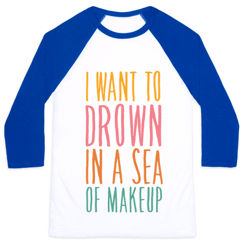 I Want To Drown In A Sea Of Makeup Baseball Tee