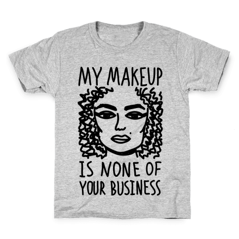 My Makeup Is None Of Your Business Kids T-Shirt