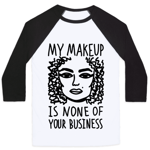 My Makeup Is None Of Your Business Baseball Tee