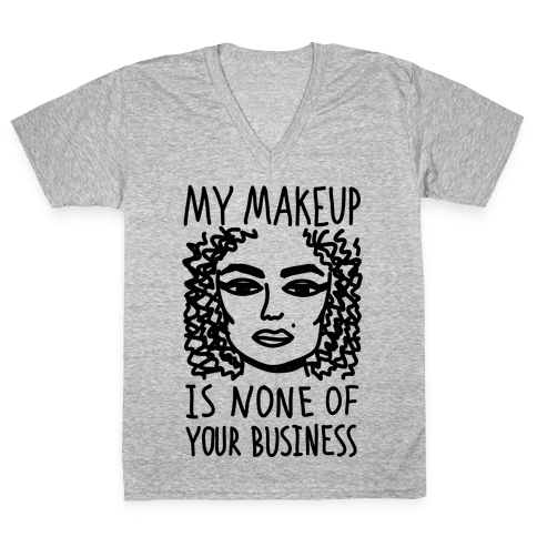 My Makeup Is None Of Your Business V-Neck Tee Shirt