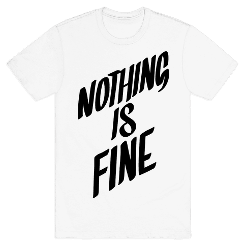 Nothing Is Fine Mens T-Shirt