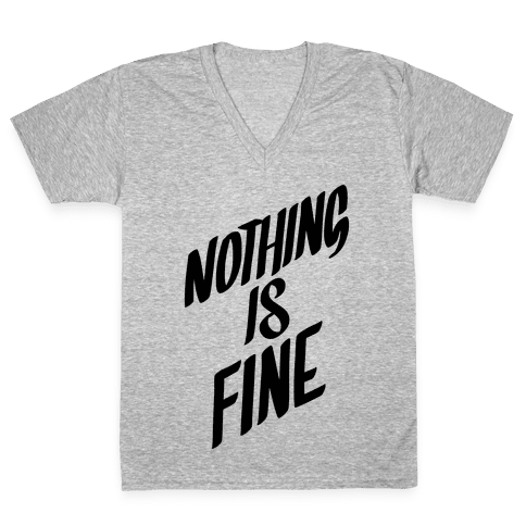 Nothing Is Fine V-Neck Tee Shirt