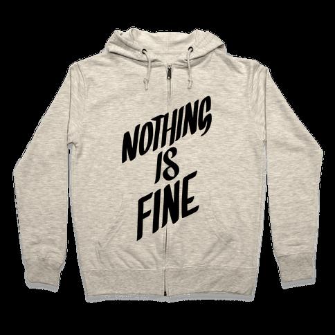 Nothing Is Fine Zip Hoodie