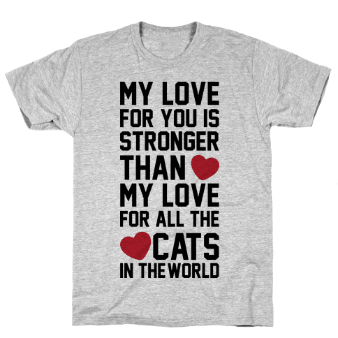 I Love You More Than All The Cats In The World Mens T-Shirt