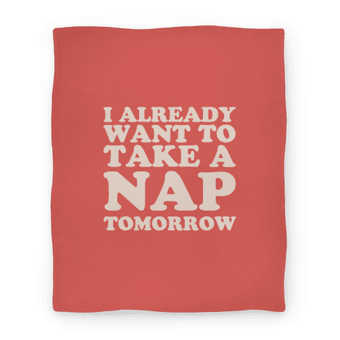 I Already Want To Take A Nap Tomorrow Blanket