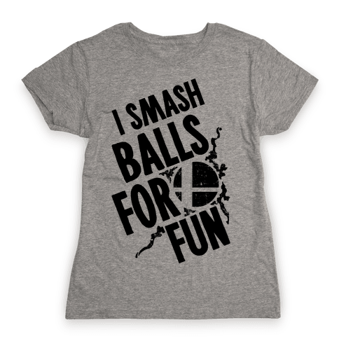 I Smash Balls For Fun Womens T-Shirt