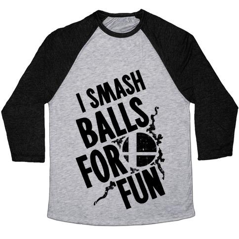 I Smash Balls For Fun Baseball Tee