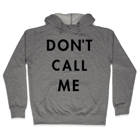 Don't Call Me Hooded Sweatshirt