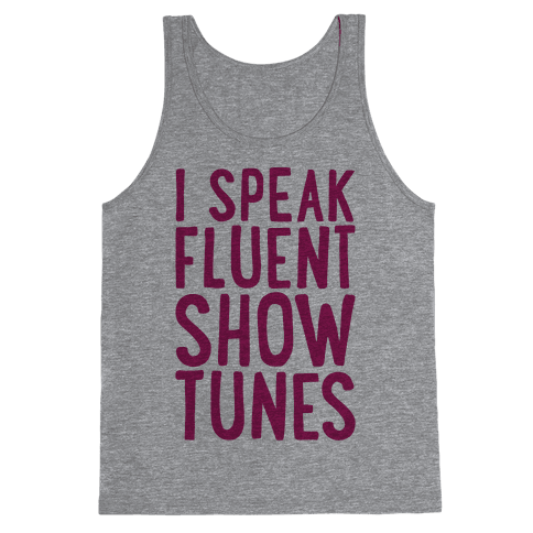 I Speak Fluent Show Tunes Tank Top