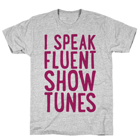 I Speak Fluent Show Tunes Mens T-Shirt