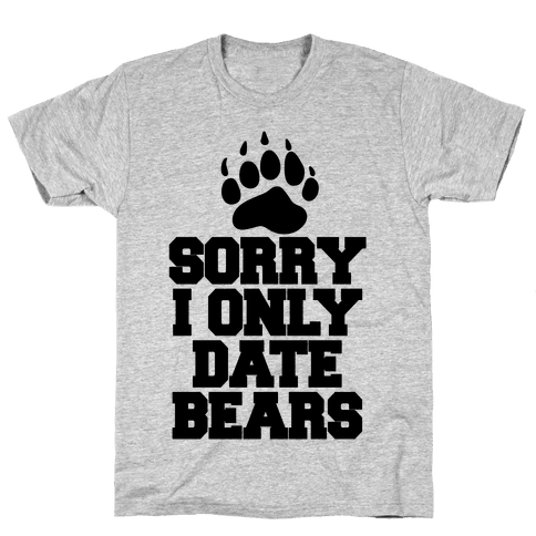Sorry, I Only Date Bears Mens T-Shirt