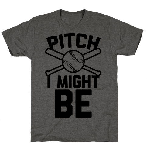 Pitch I Might Be Mens T-Shirt